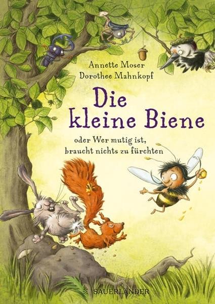 Bild von Moser, Annette : Die kleine Biene oder Wer mutig ist, braucht nichts zu fürchten