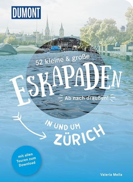Bild von Mella, Valeria: 52 kleine & große Eskapaden in und um Zürich