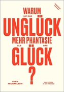 Bild von Michaelsen, Sven: Warum hat das Unglück mehr Phantasie als das Glück?
