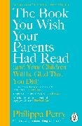 Bild von Perry, Philippa: The Book You Wish Your Parents Had Read (and Your Children Will Be Glad That You Did)